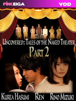 Uncovered: Tales of the Naked Theater Part 2 [DOWNLOAD TO OWN]